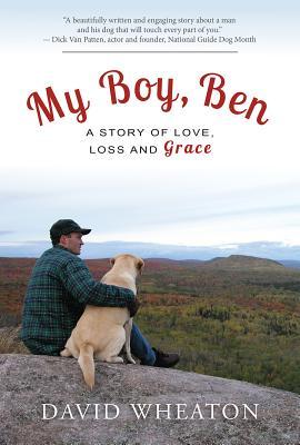 My Boy, Ben: A Story of Love, Loss and Grace - Wheaton, David
