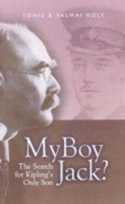 My Boy Jack: The Search for Kipling's Son - Holt, Toni, and Holt, Valmai