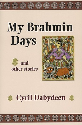 My Brahmin Days and Other Stories: And Other Stories - Dabydeen, Cyril