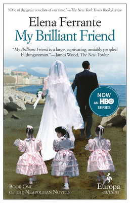 My Brilliant Friend - Ferrante, Elena, and Goldstein, Ann, Ms. (Translated by)