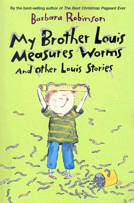 My Brother Louis Measures Worms: And Other Louis Stories - Robinson, Barbara