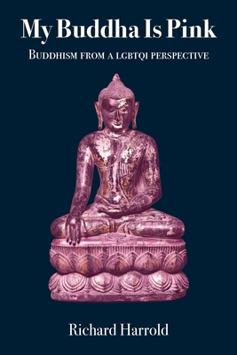 My Buddha Is Pink: Buddhism from a LGBTQI perspective - Harrold, Richard