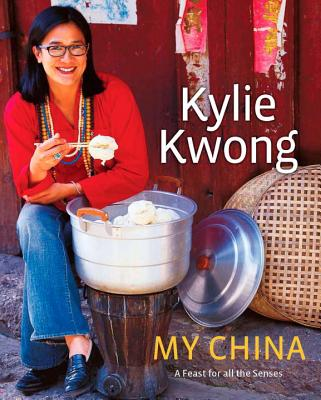 My China: A Feast for All the Senses - Kwong, Kylie