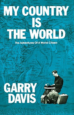My Country Is the World: The Adventures of a World Citizen - Davis, Garry