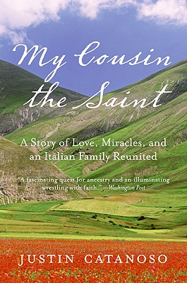 My Cousin the Saint: A Story of Love, Miracles, and an Italian Family Reunited - Catanoso, Justin