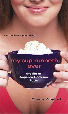 My Cup Runneth Over: The Life of Angelica Cookson Potts - Whytock, Cherry