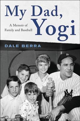 My Dad, Yogi: A Memoir of Family and Baseball - Berra, Dale, and Ribowsky, Mark
