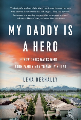 My Daddy is a Hero: How Chris Watts Went from Family Man to Family Killer - Derhally, Lena