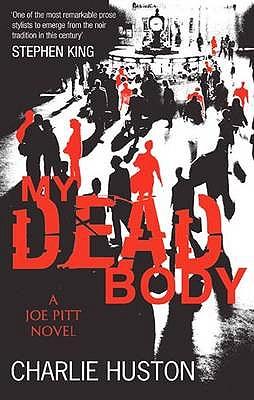 My Dead Body: A Joe Pitt Novel - Huston, Charlie