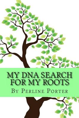 My DNA Search for My Roots - Porter, Mrs Perline Collins