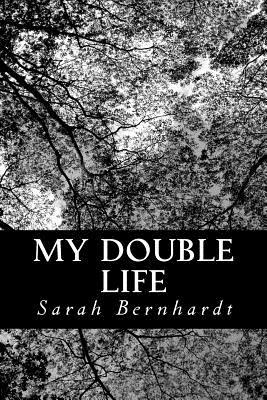My Double Life: The Memoirs of Sarah Bernhardt - Bernhardt, Sarah
