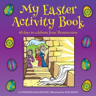 My Easter Activity Book: 40 Days to Celebrate Jesus'' Resurrection - MacKenzie, Catherine, Dr.