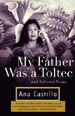 My Father Was a Toltec: And Selected Poems - Castillo, Ana