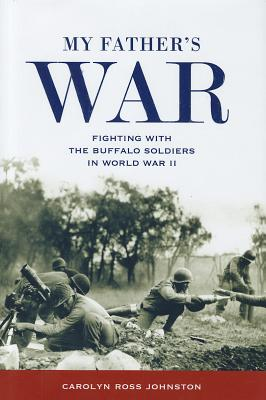 My Father's War: Fighting with the Buffalo Soldiers in World War II - Johnston, Carolyn Ross
