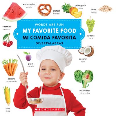 My Favorite Food/ Mi Comida Favorita (Words Are Fun/Diverpalabras) - Scholastic
