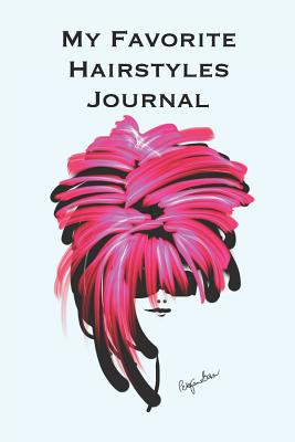 My Favorite Hairstyles Journal: Stylishly illustrated little notebook where you can create your own portfolio of favorite hairstyles. - Brown, P J
