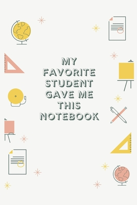 My Favorite Student Gave me This Notebook: Blank Lined Notebook Journal & Planner Appreciation Gift - Funny Teacher Gift Bookshelf Notebook Design - Notebook, Kevin