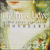 My Fayre Lady: Tudor Songs and Chant - Jeffrey Johnson (vocals); John Olund (vocals); Kurt-Owen Richards (vocals); Lawrence Lipnik (vocals); Lionheart;...
