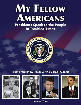 My Fellow Americans: Presidents Speak to the People in Troubled Times - Worek, Michael (Editor)