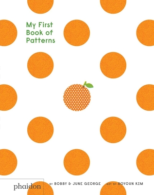 My First Book of Patterns - George, Bobby, and George, June, and Kim, Boyoun (Illustrator)