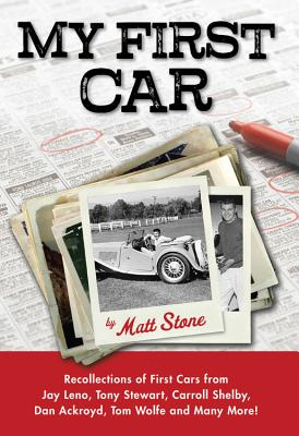 My First Car: Recollections of First Cars from Jay Leno, Tony Stewart, Carroll Shelby, Dan Ackroyd, Tom Wolfe and Many M - Stone, Matt