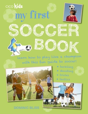 My First Football Book: Learn how to play like a champion with this fun guide to soccer: tackling, shooting, tricks, tactics - Bliss, Dominic
