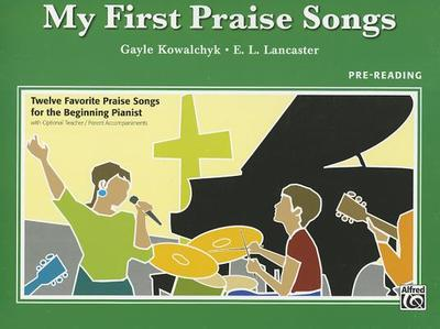 My First Praise Songs: Pre-Reading - Kowalchyk, Gayle (Composer)