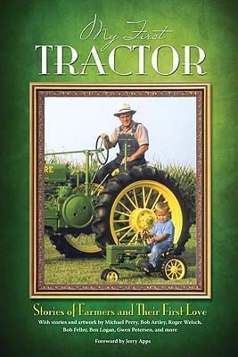 My First Tractor: Stories of Farmers and Their First Love - Apps, Jerry, Mr. (Foreword by)