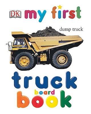 My First Truck Board Book - DK Publishing, and Dorling Kindersley Publishing (Creator)