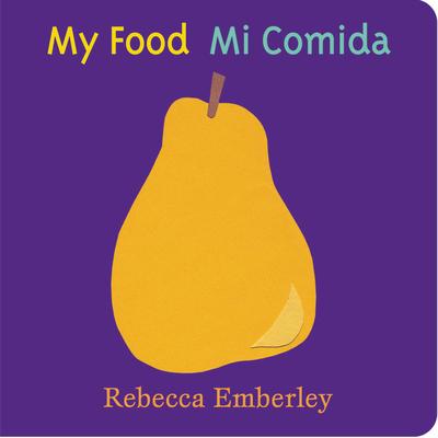 My Food: Mi Comida - Emberley, Rebecca