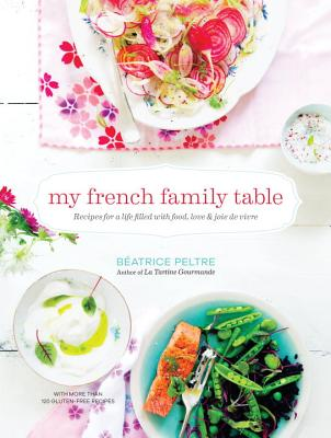 My French Family Table - Peltre, Beatrice