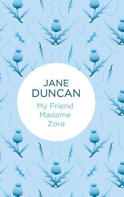 My Friend Madame Zora - Duncan, Jane