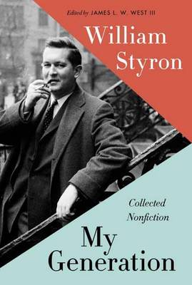 My Generation: Collected Nonfiction - Styron, William, and West, James L W (Editor), and Brokaw, Tom (Foreword by)