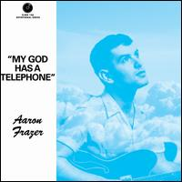 My God Has a Telephone - Aaron Frazer