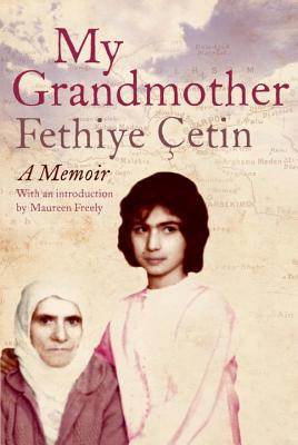 My Grandmother: A Memoir - Cetin, Fethiye, and Freely, Maureen (Translated by)