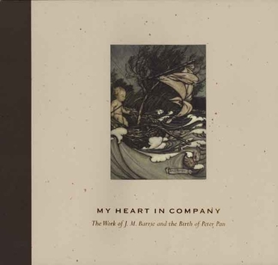 My Heart in Company: The Work of J. M. Barrie & the Birth of Peter Pan - Young, Timothy
