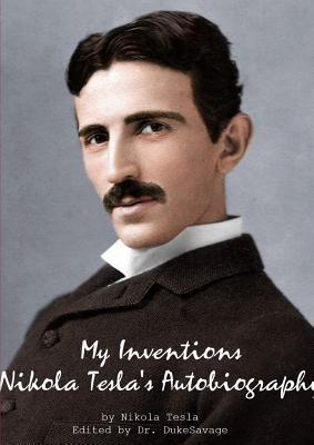 My Inventions Nikola Tesla's Autobiography - Tesla, Nikola