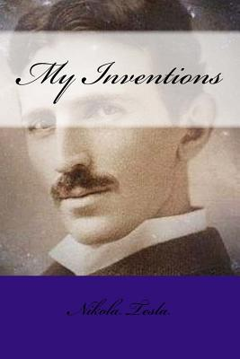 My Inventions - Tesla, Nikola, and Mybook (Editor)