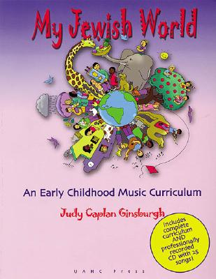 My Jewish World: An Early Childhool Music Curriculum - Ginsburgh, Judy Caplan (Compiled by), and Judy, Caplan Ginsburgh