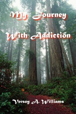 My Journey with Addiction - Williams, Versey A
