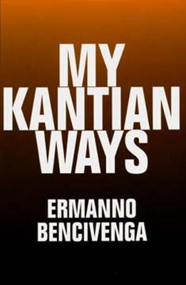 My Kantian Ways - Bencivenga, Ermanno