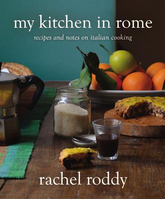 My Kitchen in Rome: Recipes and Notes on Italian Cooking - Roddy, Rachel