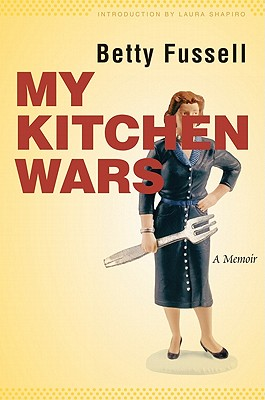 My Kitchen Wars: A Memoir - Fussell, Betty, and Shapiro, Laura (Introduction by)