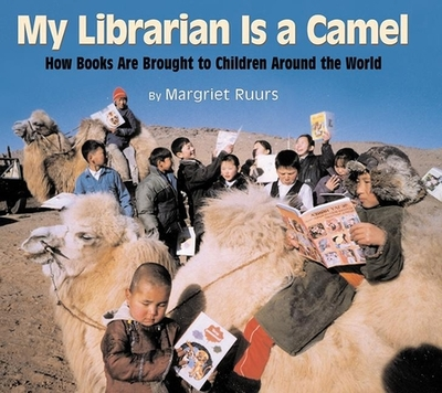 My Librarian Is a Camel: How Books Are Brought to Children Around the World - Ruurs, Margriet