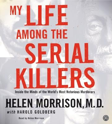 My Life Among the Serial Killers CD: Inside the Minds of the World's Most Notorious Murderers - Morrison, Helen, M.D. (Read by)