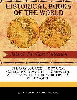 My Life in China and America - Twichell, Joseph Hopkins, and Yung Wing, and Wentworth, T S (Foreword by)