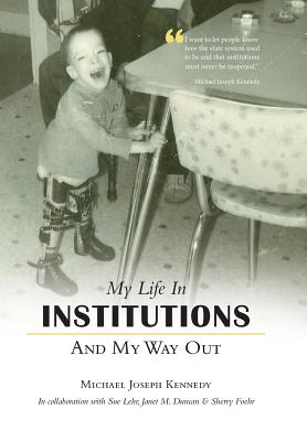 My Life in Institutions and My Way Out - Kennedy, Michael Joseph