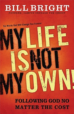 My Life Is Not My Own!: Following God No Matter the Cost - Bright, Bill