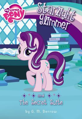 My Little Pony: Starlight Glimmer and the Secret Suite - Berrow, G M