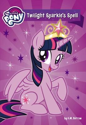 My Little Pony: Twilight Sparkle's Spell - Berrow, G M